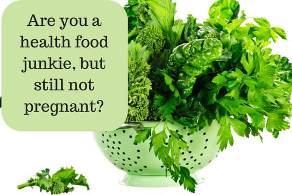 Are you a health junkie, but still not pregnant?