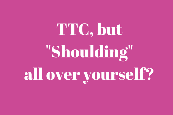 "TTC, but ""shoulding"" all over yourself?"