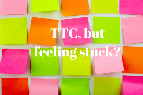 TTC, but feeling stuck?