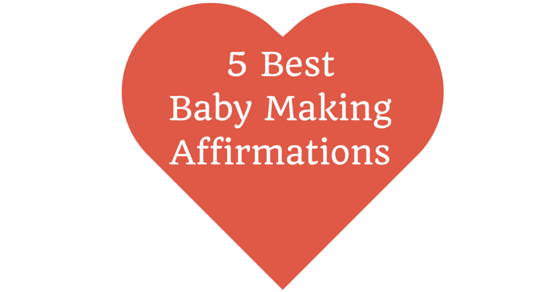 5 Top Baby Making Affirmations