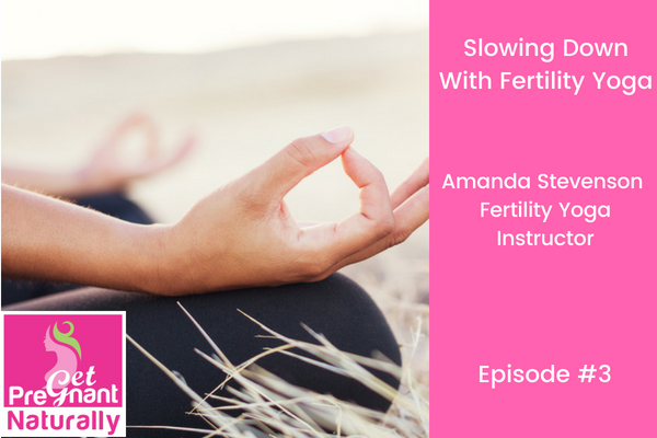 Slowing Down With Fertility Yoga