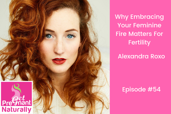 Why Embracing Your Feminine Fire Matters For Fertility