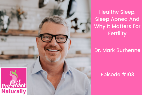 Healthy Sleep, Sleep Apnea And Why It Matters For Fertility
